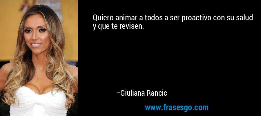 Quiero animar a todos a ser proactivo con su salud y que te revisen. – Giuliana Rancic