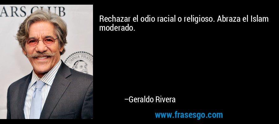 Rechazar el odio racial o religioso. Abraza el Islam moderado. – Geraldo Rivera