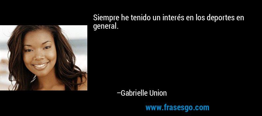 Siempre he tenido un interés en los deportes en general. – Gabrielle Union