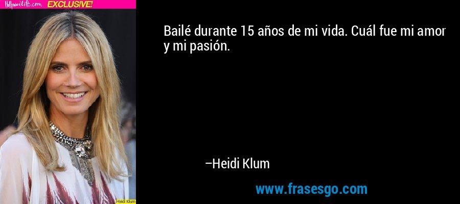 Bailé durante 15 años de mi vida. Cuál fue mi amor y mi pasión. – Heidi Klum