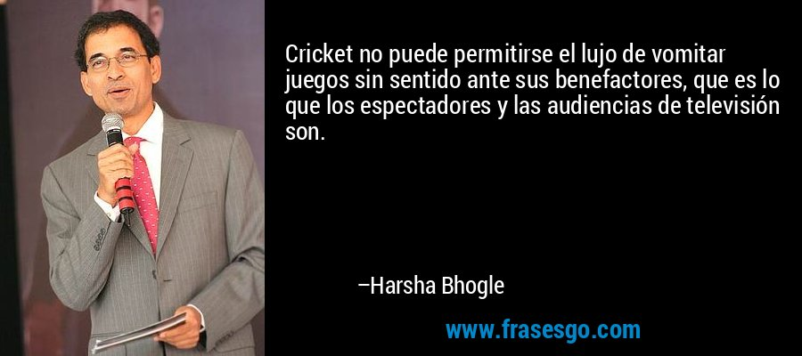 Cricket no puede permitirse el lujo de vomitar juegos sin sentido ante sus benefactores, que es lo que los espectadores y las audiencias de televisión son. – Harsha Bhogle