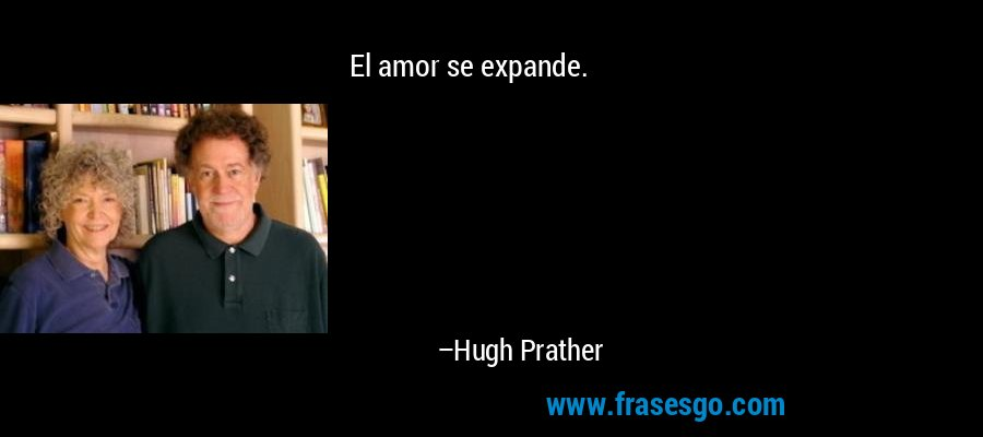 El amor se expande. – Hugh Prather