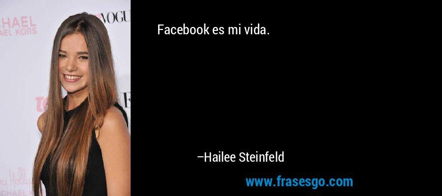 Facebook es mi vida. – Hailee Steinfeld
