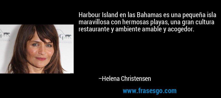 Harbour Island en las Bahamas es una pequeña isla maravillosa con hermosas playas, una gran cultura restaurante y ambiente amable y acogedor. – Helena Christensen