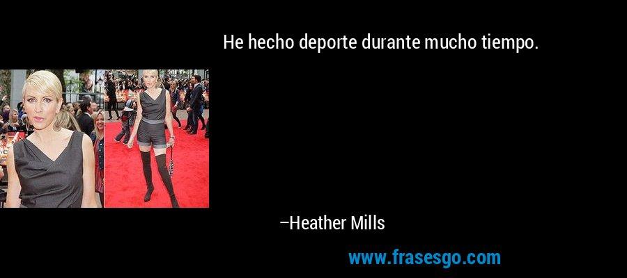 He hecho deporte durante mucho tiempo. – Heather Mills