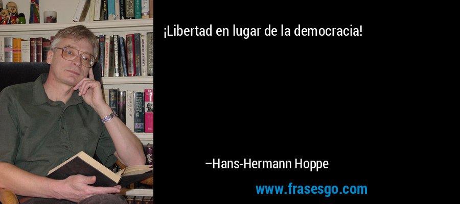 ¡Libertad en lugar de la democracia! – Hans-Hermann Hoppe