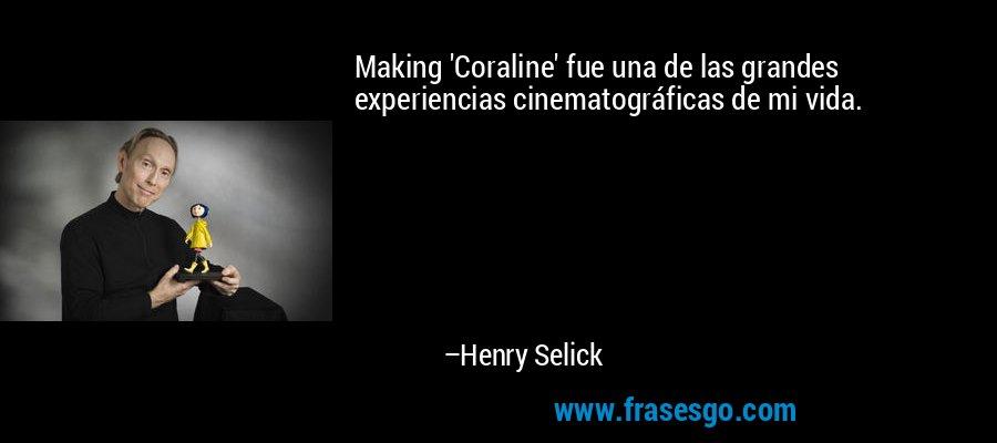 Making 'Coraline' fue una de las grandes experiencias cinematográficas de mi vida. – Henry Selick