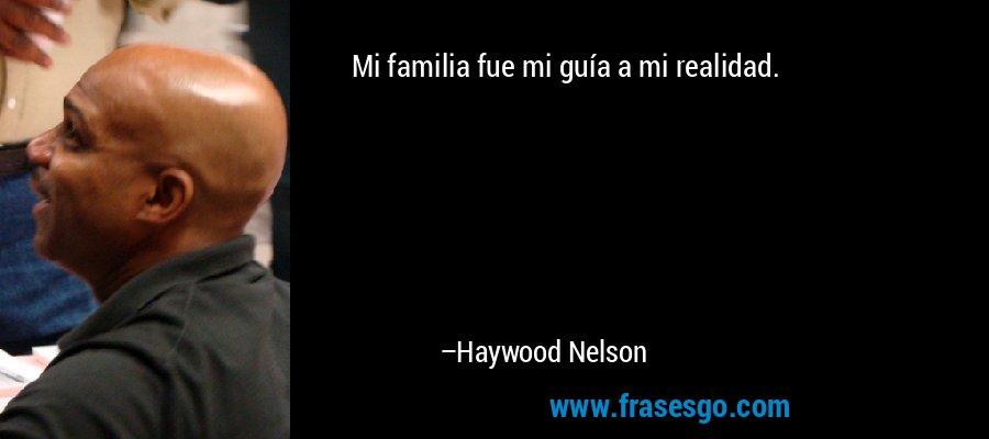 Mi familia fue mi guía a mi realidad. – Haywood Nelson
