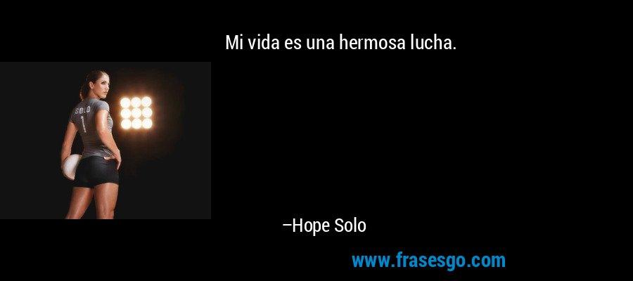 Mi vida es una hermosa lucha. – Hope Solo