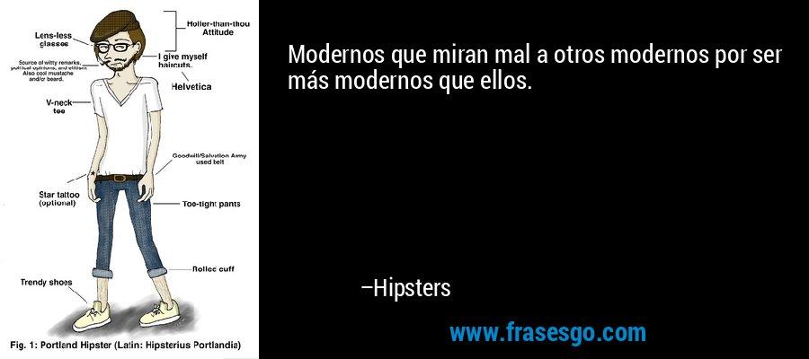 Modernos que miran mal a otros modernos por ser más modernos que ellos. – Hipsters
