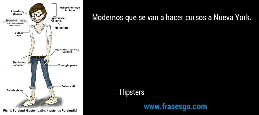 Modernos que se van a hacer cursos a Nueva York. – Hipsters