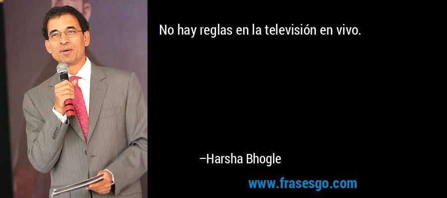 No hay reglas en la televisión en vivo. – Harsha Bhogle