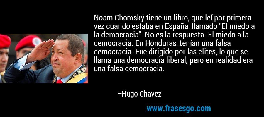 Noam Chomsky tiene un libro, que leí por primera vez cuando estaba en España, llamado