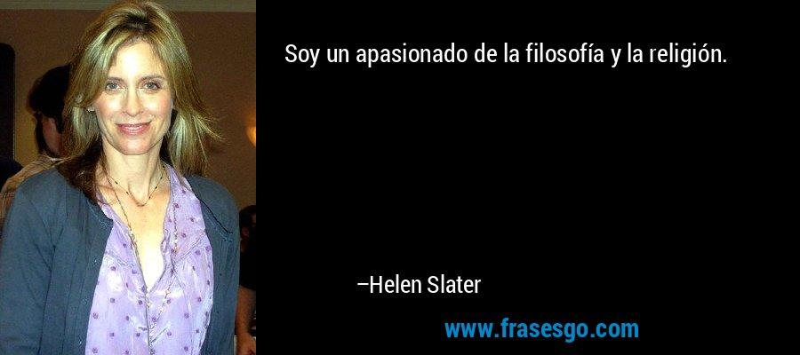 Soy un apasionado de la filosofía y la religión. – Helen Slater