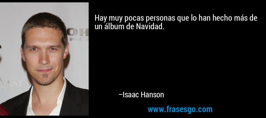 Hay muy pocas personas que lo han hecho más de un álbum de Navidad. – Isaac Hanson