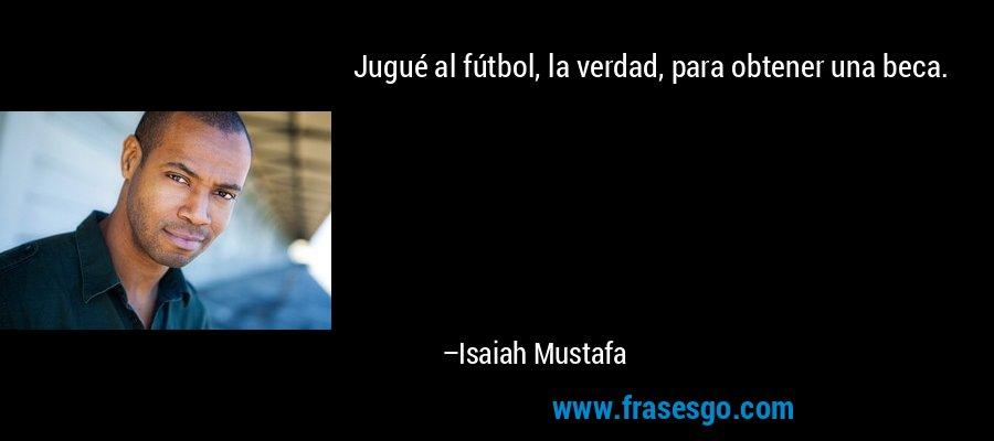 Jugué al fútbol, la verdad, para obtener una beca. – Isaiah Mustafa