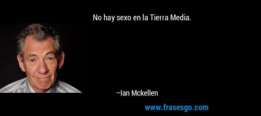 No hay sexo en la Tierra Media. – Ian Mckellen
