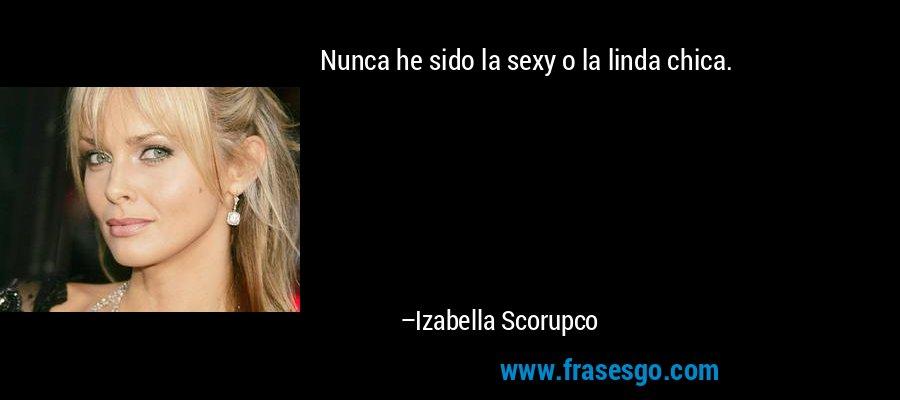 Nunca he sido la sexy o la linda chica. – Izabella Scorupco