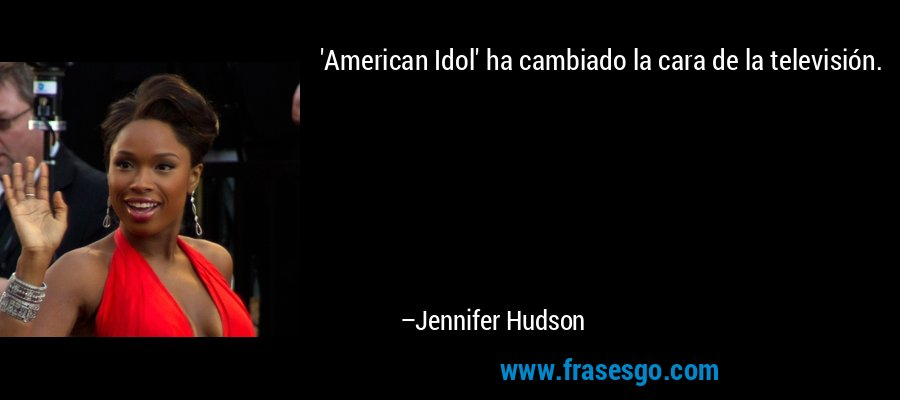 'American Idol' ha cambiado la cara de la televisión. – Jennifer Hudson