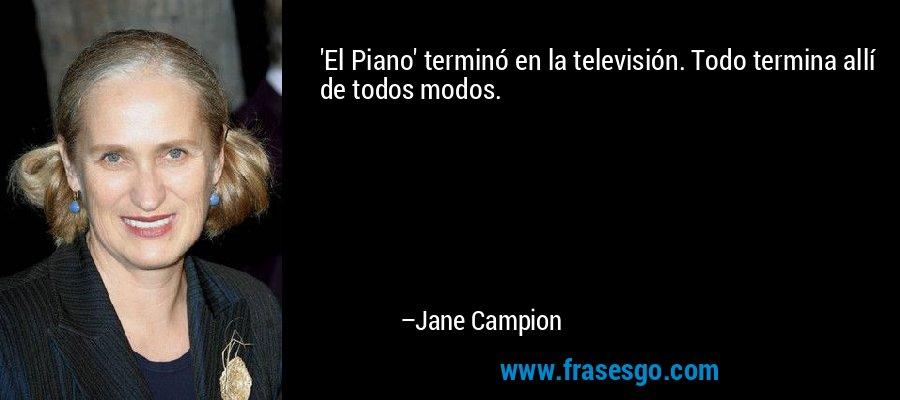 'El Piano' terminó en la televisión. Todo termina allí de todos modos. – Jane Campion