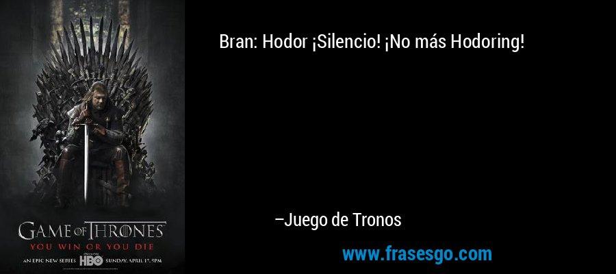 Bran: Hodor ¡Silencio! ¡No más Hodoring! – Juego de Tronos