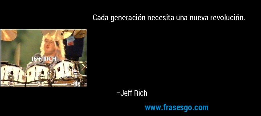 Cada generación necesita una nueva revolución. – Jeff Rich