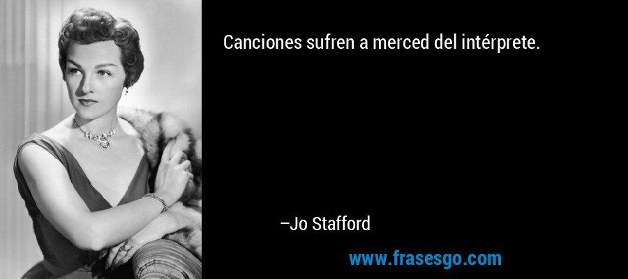 Canciones sufren a merced del intérprete. – Jo Stafford