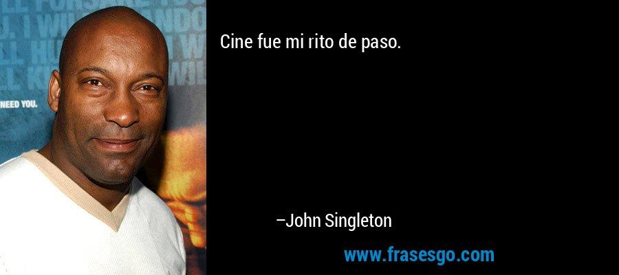 Cine fue mi rito de paso. – John Singleton