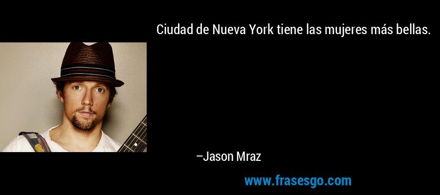 Ciudad de Nueva York tiene las mujeres más bellas. – Jason Mraz