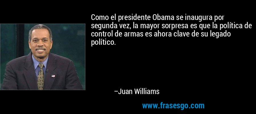 Como el presidente Obama se inaugura por segunda vez, la mayor sorpresa es que la política de control de armas es ahora clave de su legado político. – Juan Williams