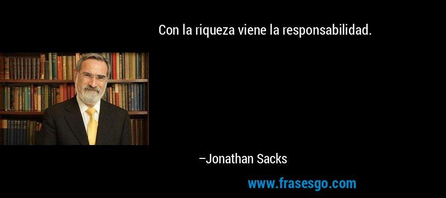 Con la riqueza viene la responsabilidad. – Jonathan Sacks