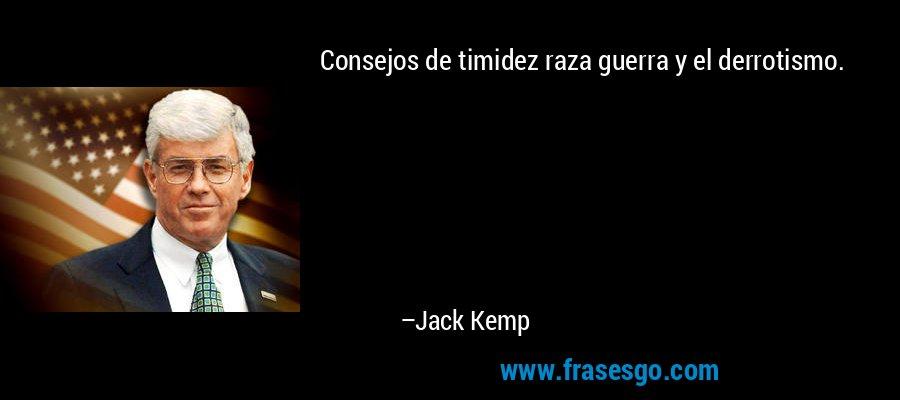 Consejos de timidez raza guerra y el derrotismo. – Jack Kemp
