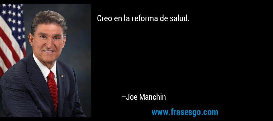Creo en la reforma de salud. – Joe Manchin