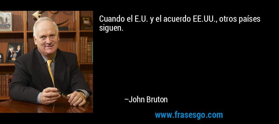 Cuando el E.U. y el acuerdo EE.UU., otros países siguen. – John Bruton