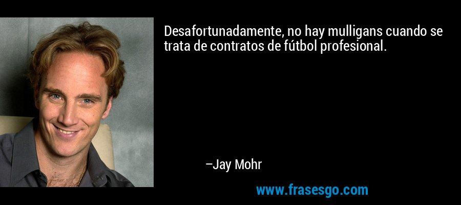 Desafortunadamente, no hay mulligans cuando se trata de contratos de fútbol profesional. – Jay Mohr