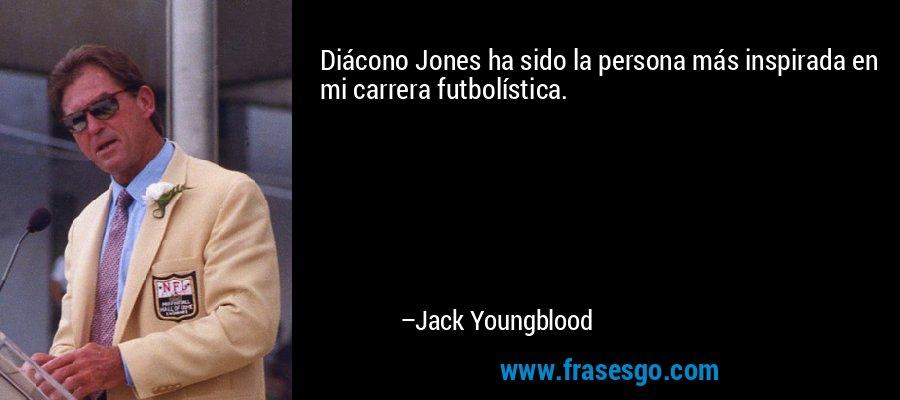 Diácono Jones ha sido la persona más inspirada en mi carrera futbolística. – Jack Youngblood