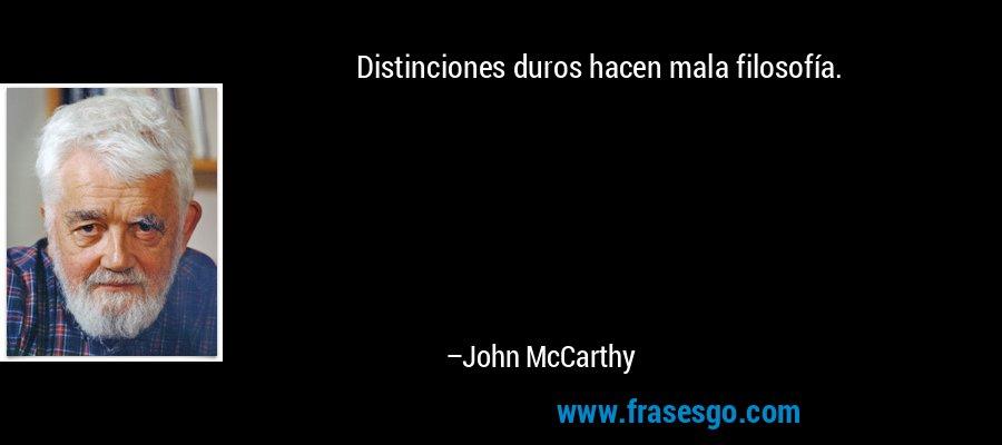 Distinciones duros hacen mala filosofía. – John McCarthy