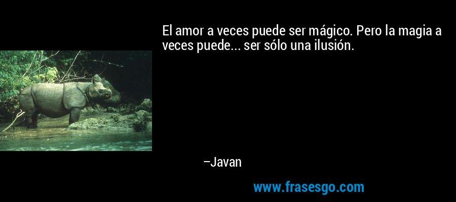 El amor a veces puede ser mágico. Pero la magia a veces puede... ser sólo una ilusión. – Javan