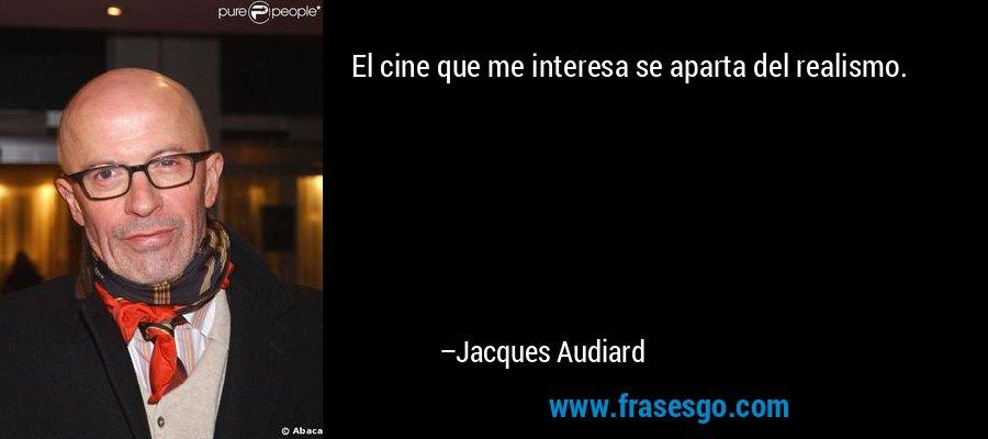 El cine que me interesa se aparta del realismo. – Jacques Audiard