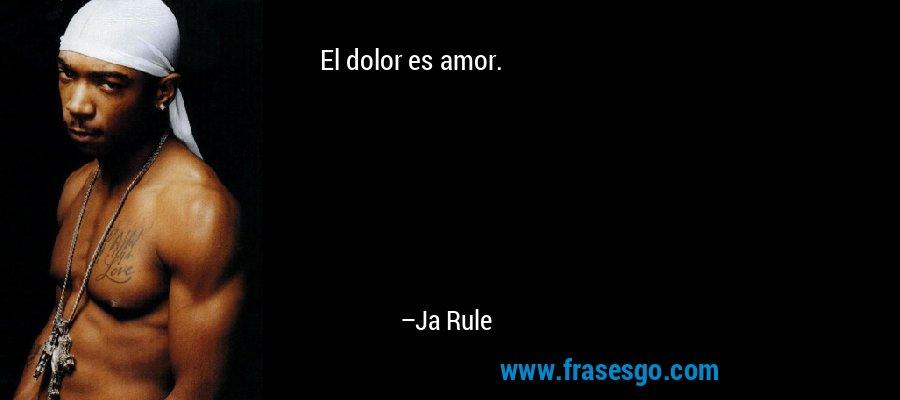 El dolor es amor. – Ja Rule