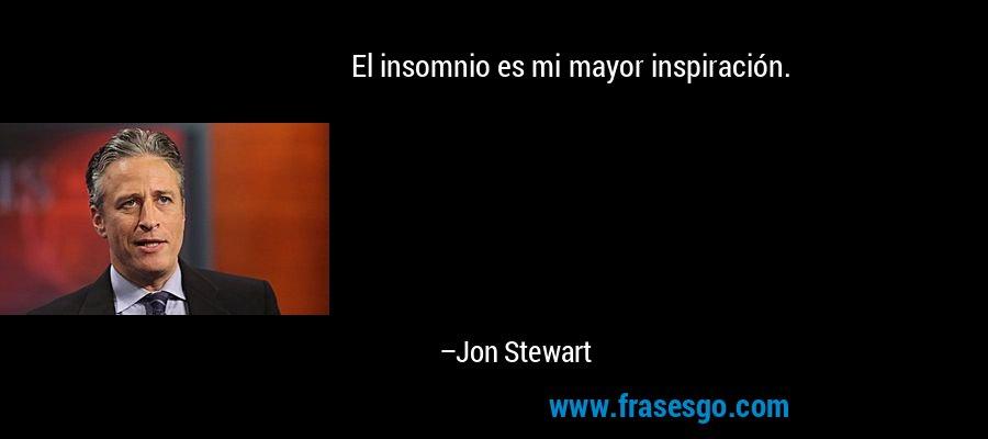 El insomnio es mi mayor inspiración. – Jon Stewart