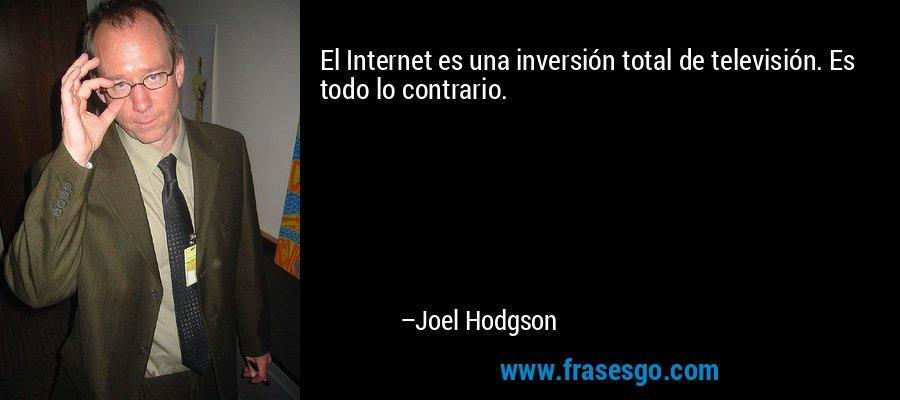 El Internet es una inversión total de televisión. Es todo lo contrario. – Joel Hodgson