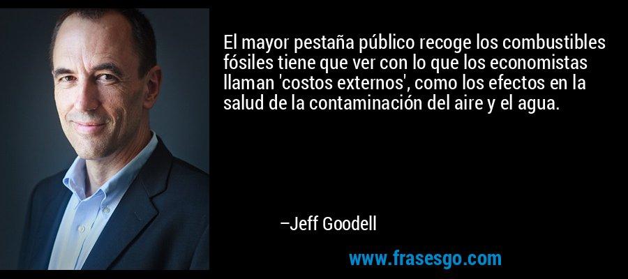 El mayor pestaña público recoge los combustibles fósiles tiene que ver con lo que los economistas llaman 'costos externos', como los efectos en la salud de la contaminación del aire y el agua. – Jeff Goodell