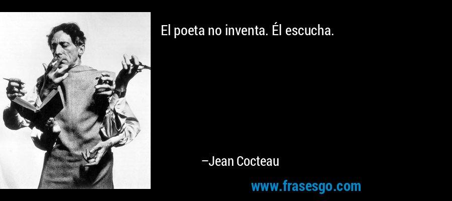 El poeta no inventa. Él escucha. – Jean Cocteau