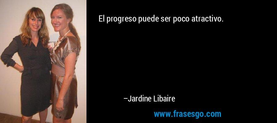 El progreso puede ser poco atractivo. – Jardine Libaire