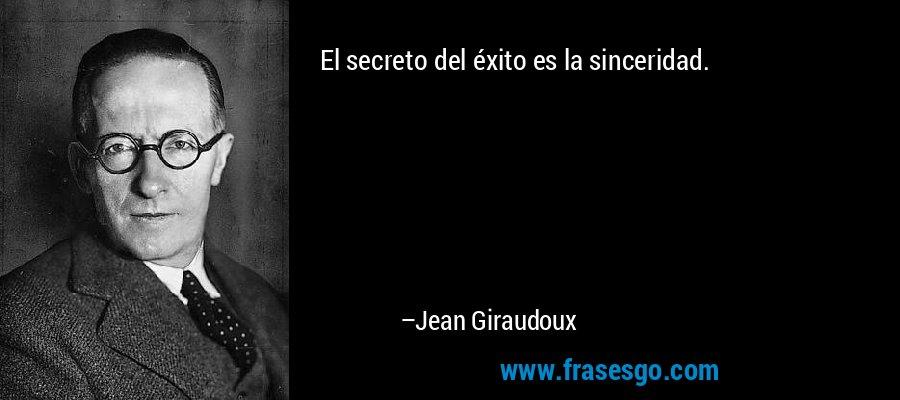 El secreto del éxito es la sinceridad. – Jean Giraudoux