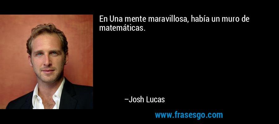 En Una mente maravillosa, había un muro de matemáticas. – Josh Lucas