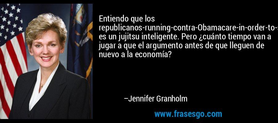 Entiendo que los republicanos-running-contra-Obamacare-in-order-to-save-Medicare es un jujitsu inteligente. Pero ¿cuánto tiempo van a jugar a que el argumento antes de que lleguen de nuevo a la economía? – Jennifer Granholm