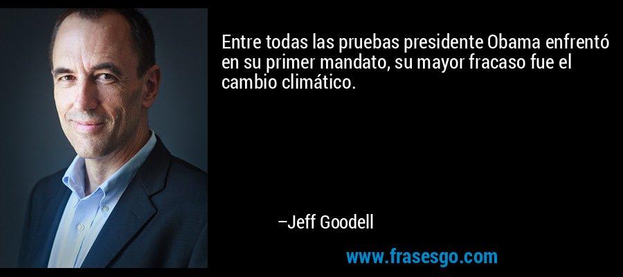 Entre todas las pruebas presidente Obama enfrentó en su primer mandato, su mayor fracaso fue el cambio climático. – Jeff Goodell