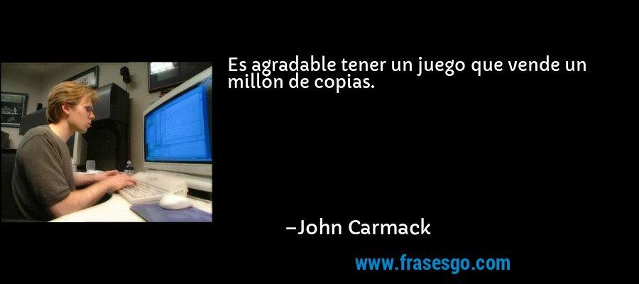 Es agradable tener un juego que vende un millón de copias. – John Carmack